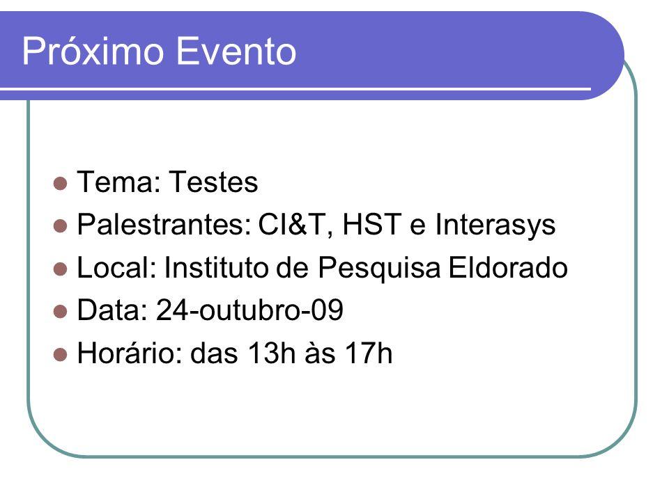 Próximo Evento Tema: Testes Palestrantes: CI&T, HST e Interasys Local: Instituto de Pesquisa Eldorado Data: 24-outubro-09 Horário: das 13h às 17h