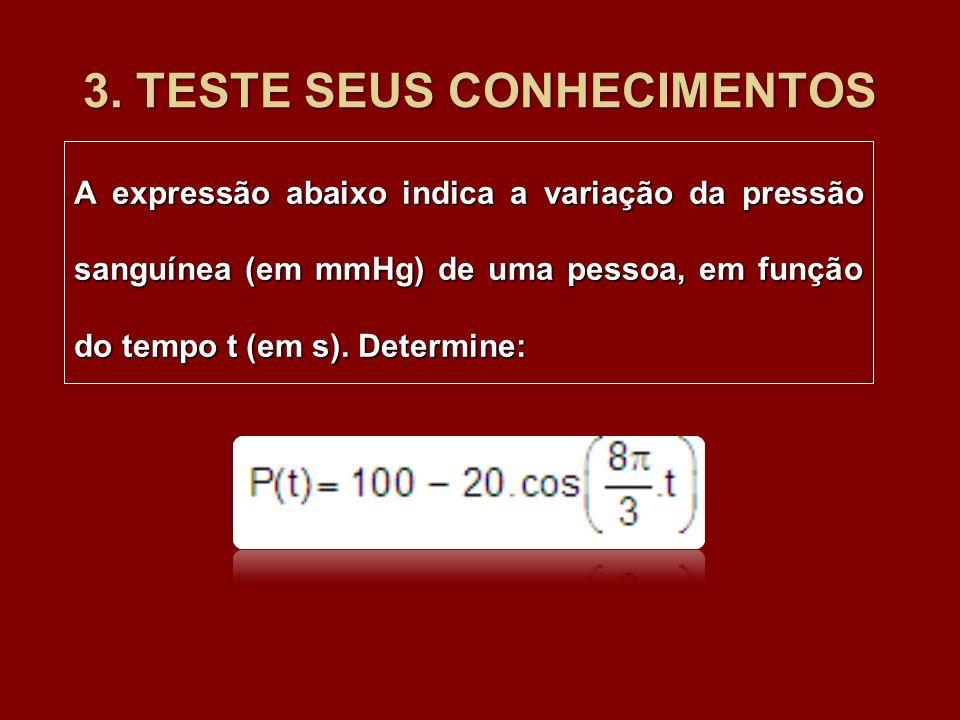 3. TESTE SEUS CONHECIMENTOS A expressão abaixo indica a variação da pressão sanguínea (em mmHg) de uma pessoa, em função do tempo t (em s). Determine: