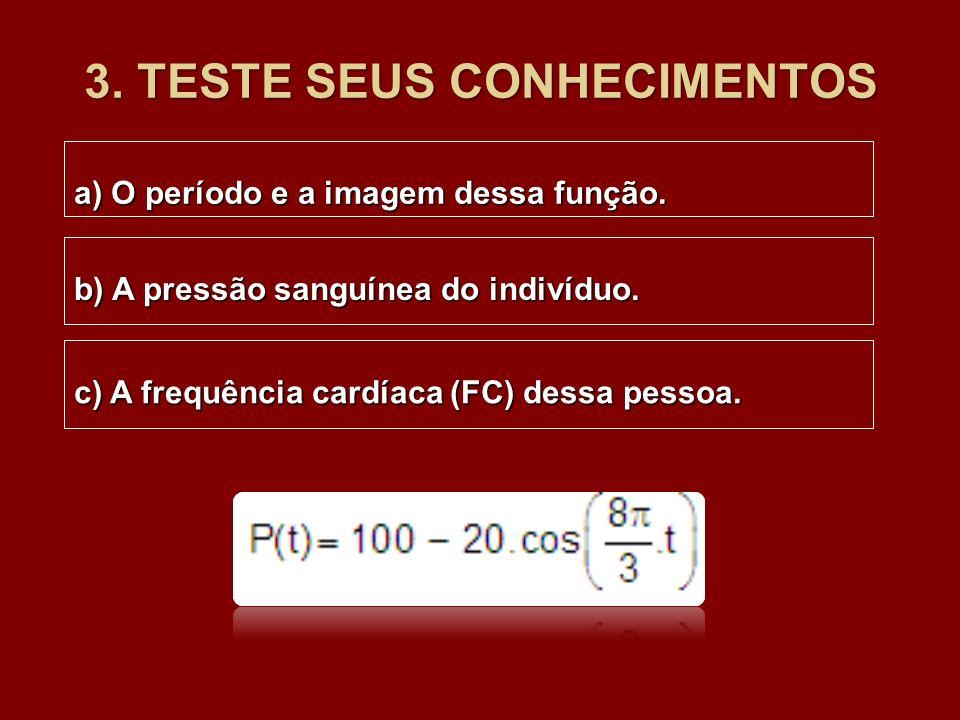 3. TESTE SEUS CONHECIMENTOS a) O período e a imagem dessa função. b) A pressão sanguínea do indivíduo. c) A frequência cardíaca (FC) dessa pessoa.