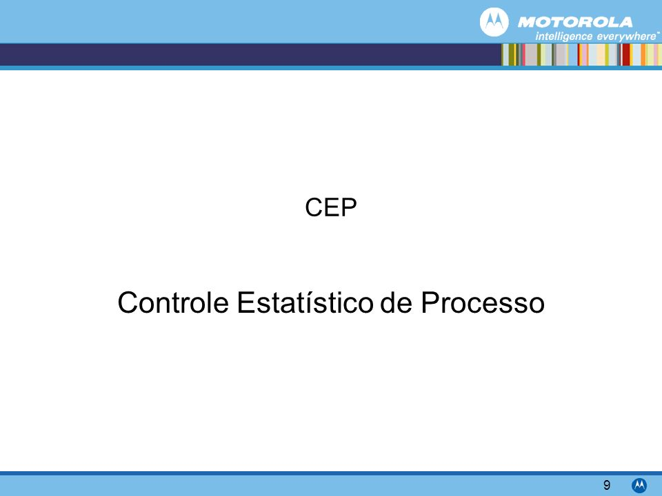 Motorola Confidential Proprietary 9 CEP Controle Estatístico de Processo