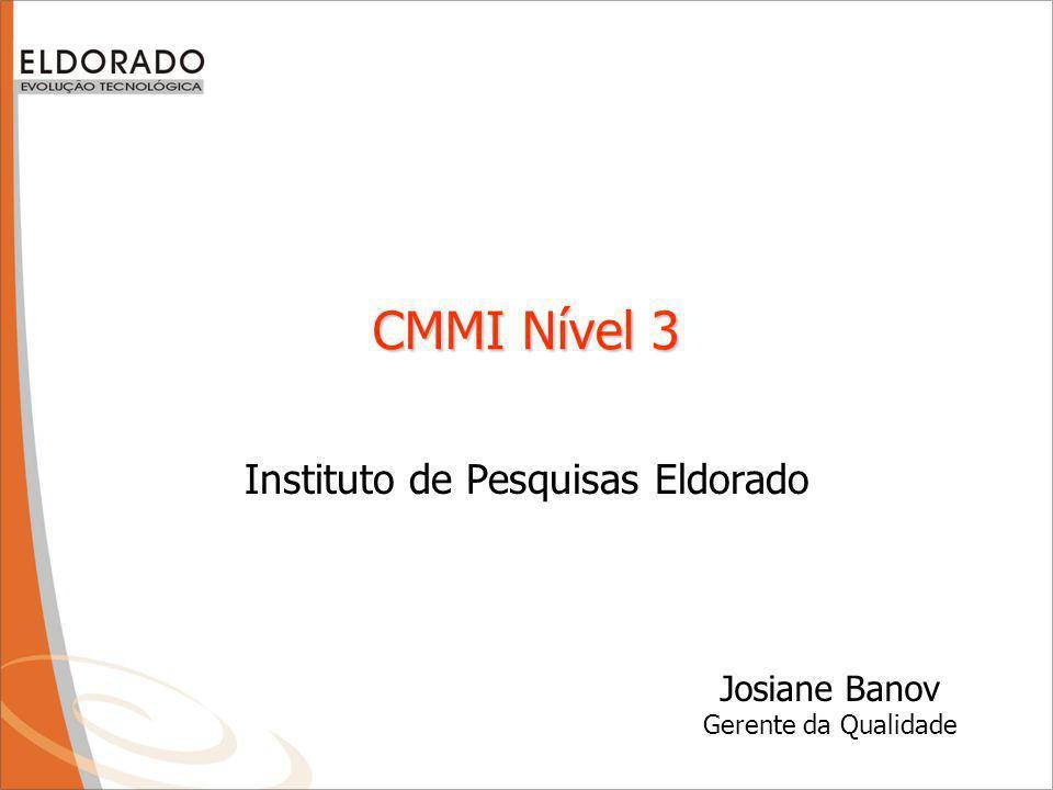CMMI Nível 3 Instituto de Pesquisas Eldorado Josiane Banov Gerente da Qualidade