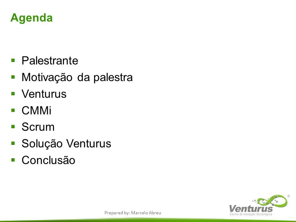 Prepared by: Marcelo Abreu Agenda Palestrante Motivação da palestra Venturus CMMi Scrum Solução Venturus Conclusão