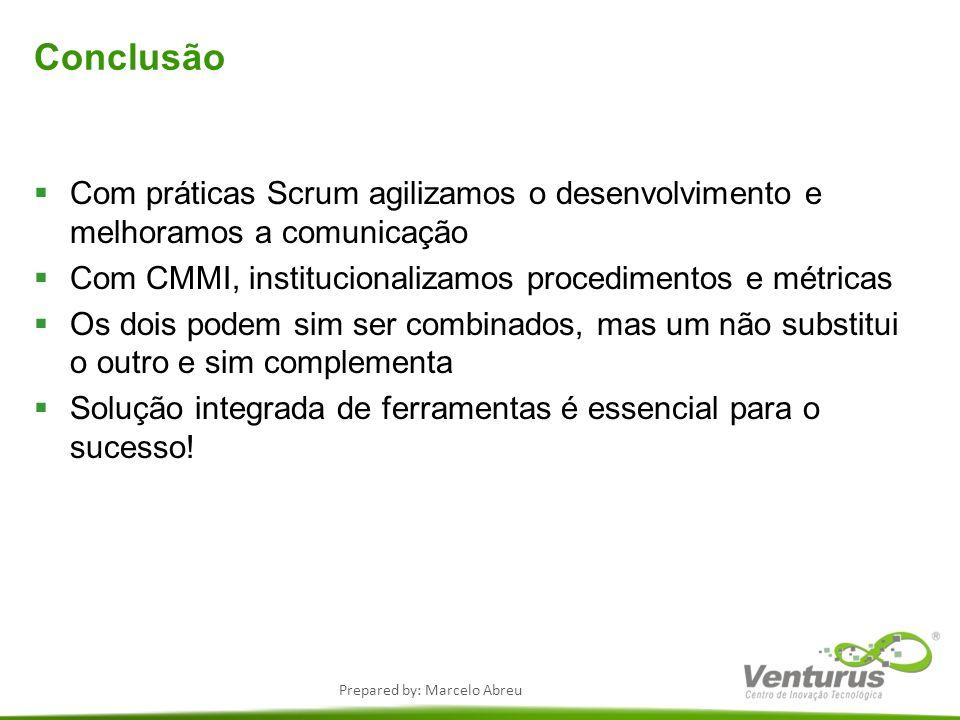 Prepared by: Marcelo Abreu Conclusão Com práticas Scrum agilizamos o desenvolvimento e melhoramos a comunicação Com CMMI, institucionalizamos procedim