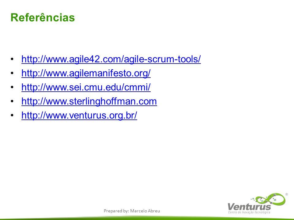 Prepared by: Marcelo Abreu Referências http://www.agile42.com/agile-scrum-tools/ http://www.agilemanifesto.org/ http://www.sei.cmu.edu/cmmi/ http://ww