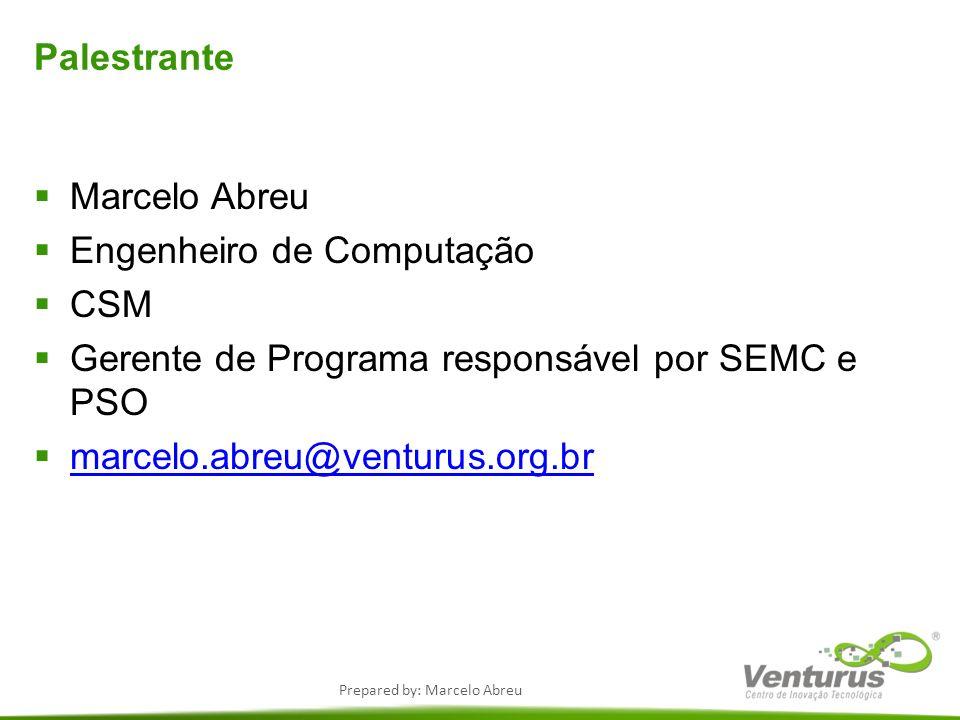Prepared by: Marcelo Abreu Palestrante Marcelo Abreu Engenheiro de Computação CSM Gerente de Programa responsável por SEMC e PSO marcelo.abreu@venturu