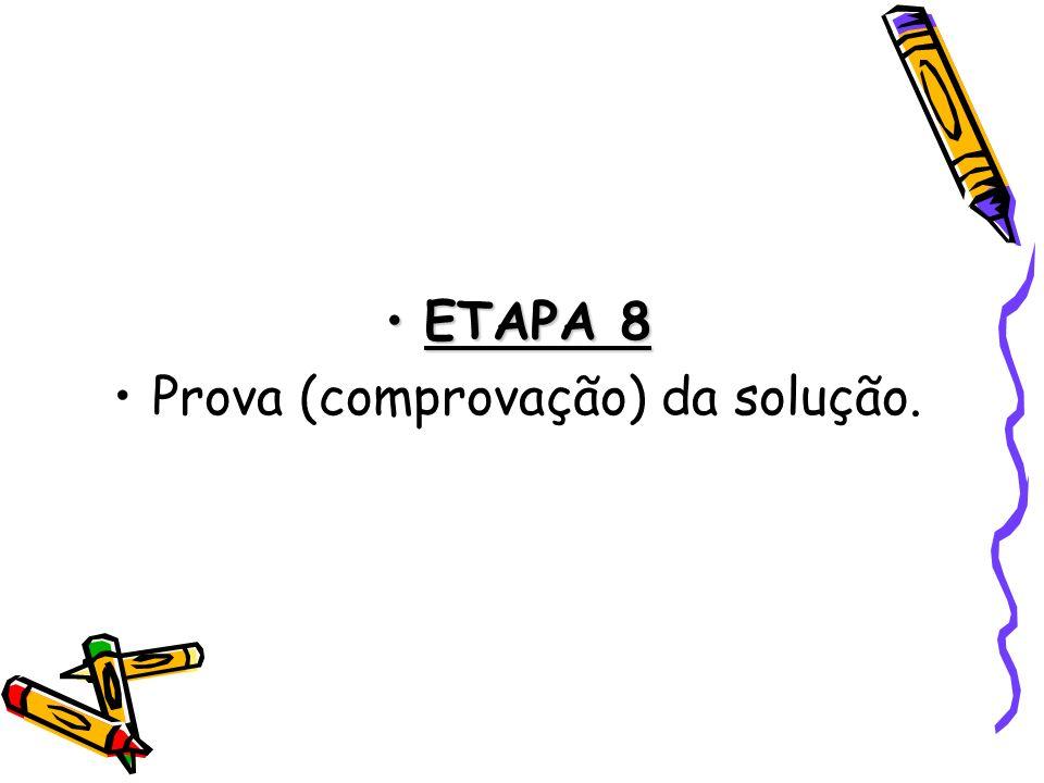 ETAPA 8ETAPA 8 Prova (comprovação) da solução.