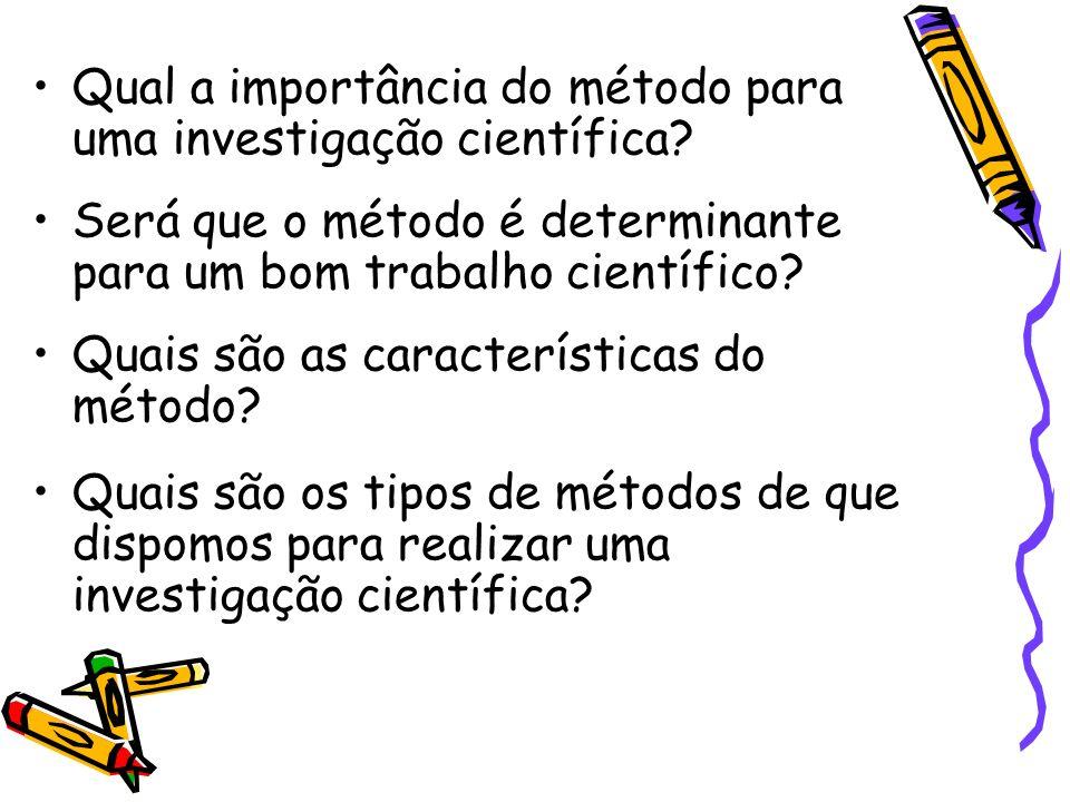 Qual a importância do método para uma investigação científica? Será que o método é determinante para um bom trabalho científico? Quais são as caracter