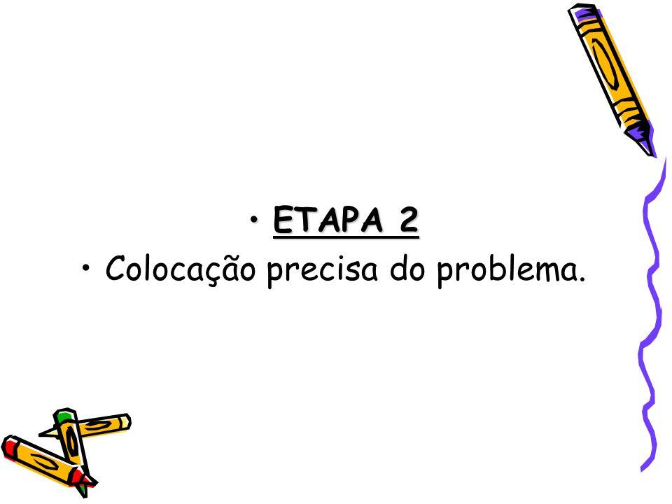 ETAPA 2ETAPA 2 Colocação precisa do problema.