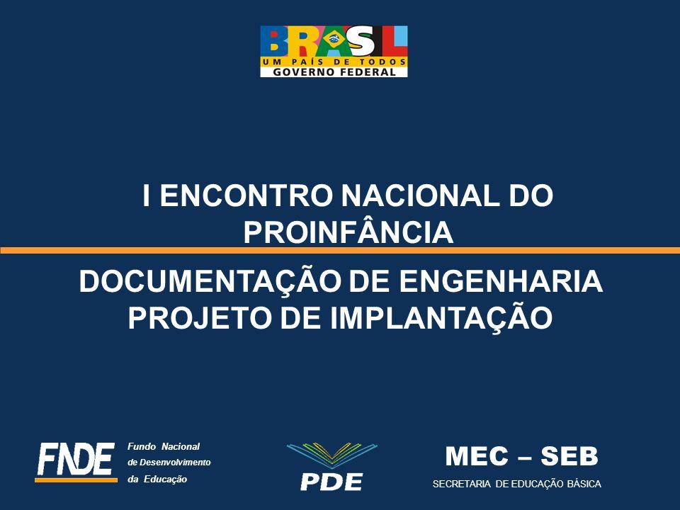 I ENCONTRO NACIONAL DO PROINFÂNCIA MEC – SEB SECRETARIA DE EDUCAÇÃO BÁSICA Fundo Nacional de Desenvolvimento da Educação DOCUMENTAÇÃO DE ENGENHARIA PR