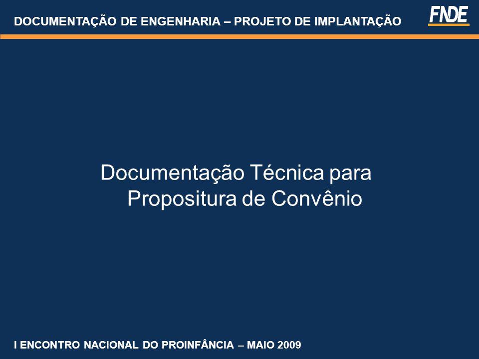 DOCUMENTAÇÃO DE ENGENHARIA – PROJETO DE IMPLANTAÇÃO Documentação Técnica para Propositura de Convênio I ENCONTRO NACIONAL DO PROINFÂNCIA – MAIO 2009