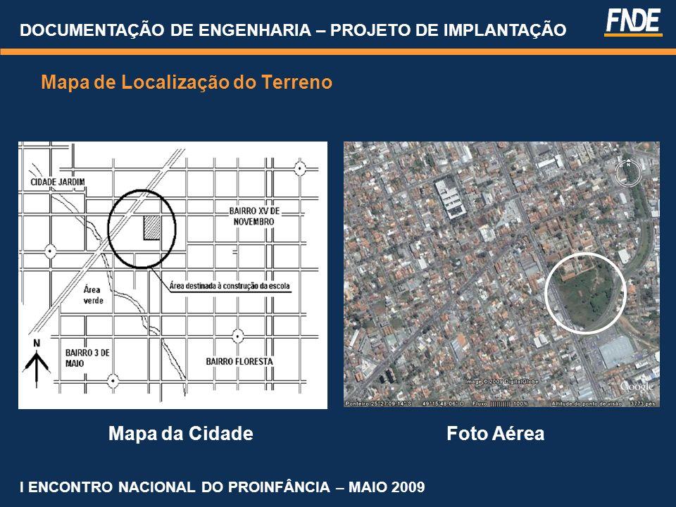Mapa de Localização do Terreno Mapa da CidadeFoto Aérea DOCUMENTAÇÃO DE ENGENHARIA – PROJETO DE IMPLANTAÇÃO I ENCONTRO NACIONAL DO PROINFÂNCIA – MAIO