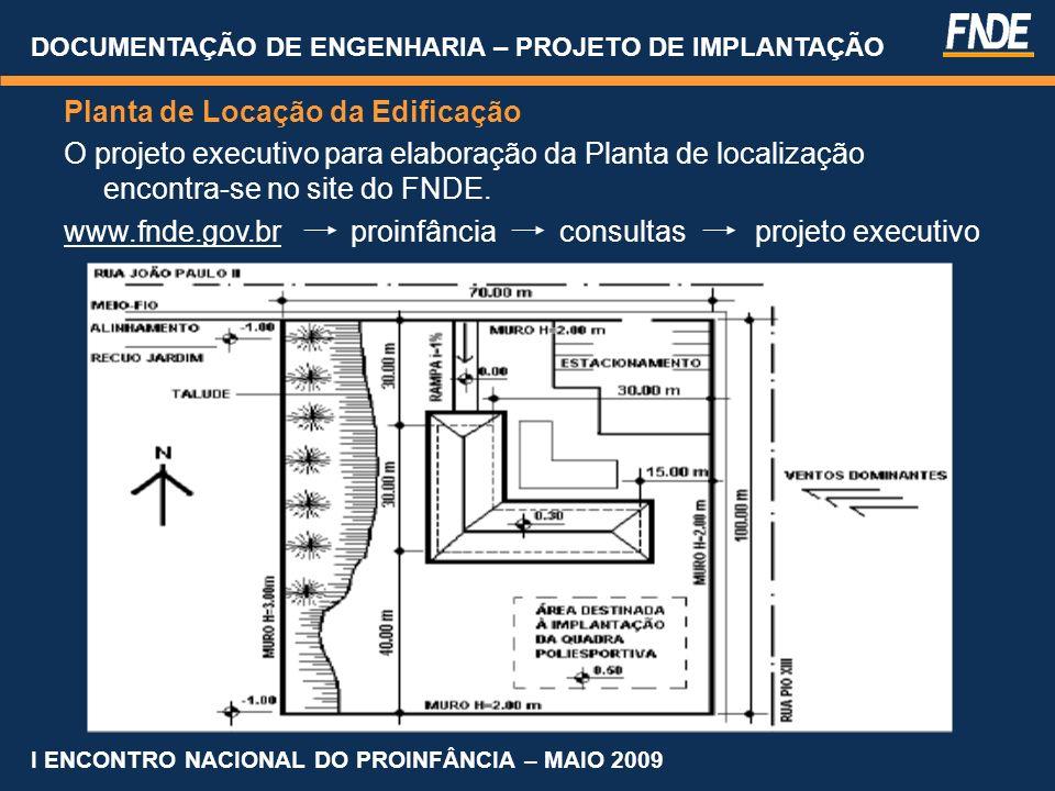 DOCUMENTAÇÃO DE ENGENHARIA – PROJETO DE IMPLANTAÇÃO Planta de Locação da Edificação O projeto executivo para elaboração da Planta de localização encon