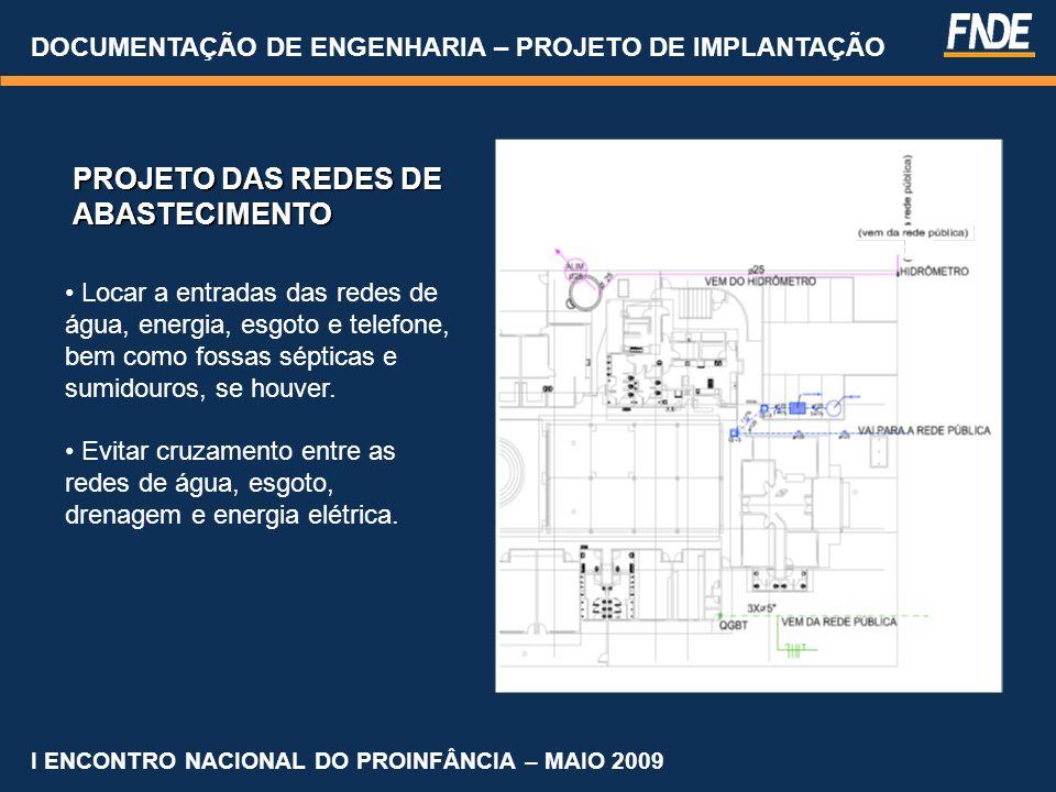 DOCUMENTAÇÃO DE ENGENHARIA – PROJETO DE IMPLANTAÇÃO I ENCONTRO NACIONAL DO PROINFÂNCIA – MAIO 2009 Locar a entradas das redes de água, energia, esgoto