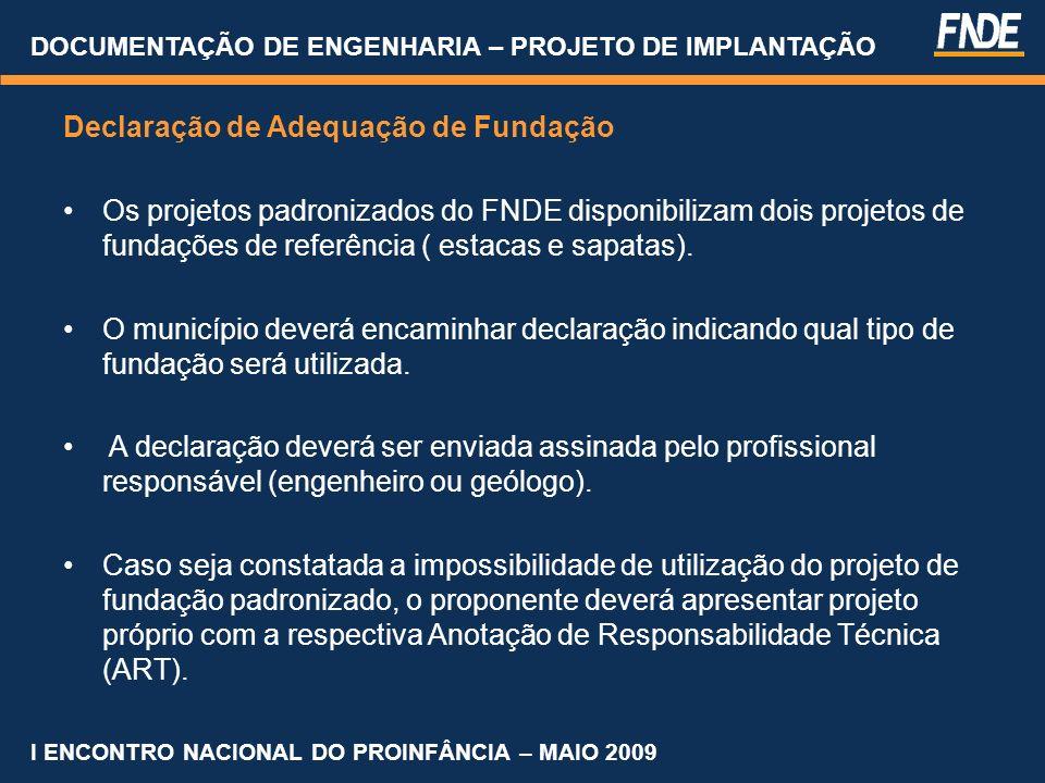 DOCUMENTAÇÃO DE ENGENHARIA – PROJETO DE IMPLANTAÇÃO Declaração de Adequação de Fundação Os projetos padronizados do FNDE disponibilizam dois projetos