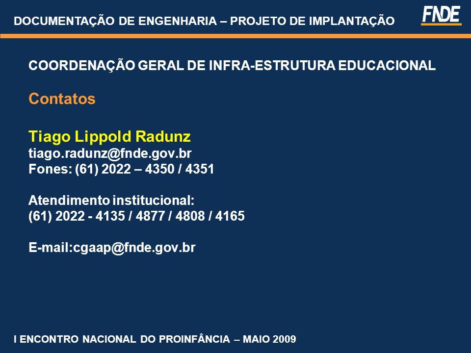 COORDENAÇÃO GERAL DE INFRA-ESTRUTURA EDUCACIONAL Contatos Tiago Lippold Radunz tiago.radunz@fnde.gov.br Fones: (61) 2022 – 4350 / 4351 Atendimento ins