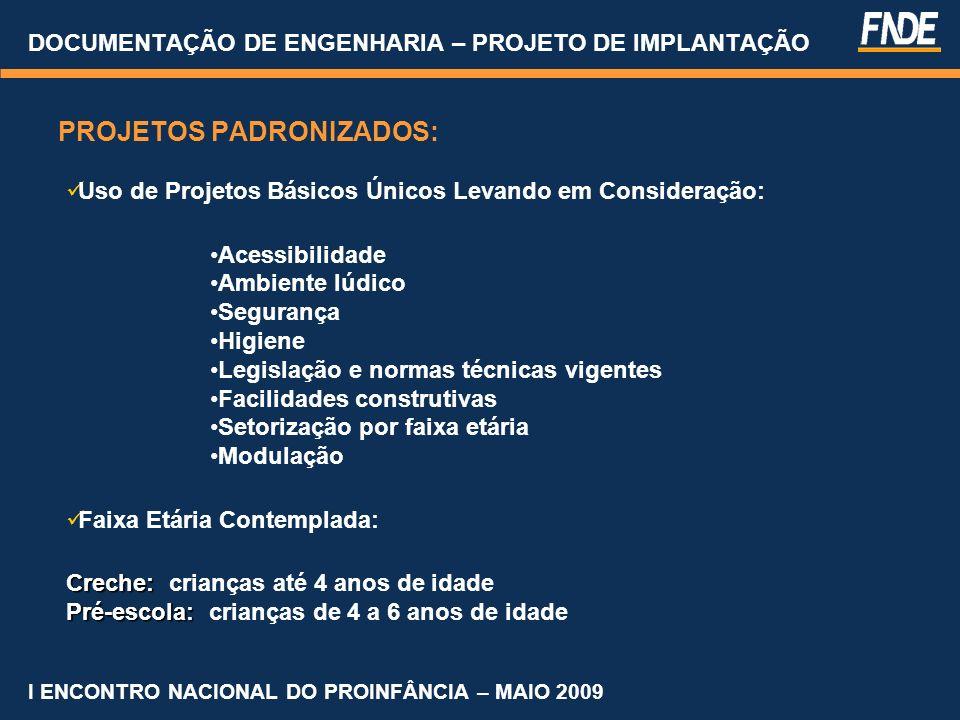 Projetos Padronizados DOCUMENTAÇÃO DE ENGENHARIA – PROJETO DE IMPLANTAÇÃO I ENCONTRO NACIONAL DO PROINFÂNCIA – MAIO 2009
