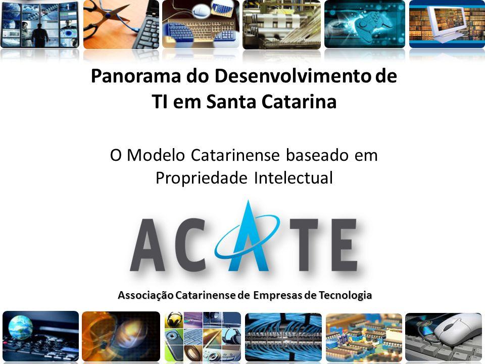 Associação Catarinense de Empresas de Tecnologia Panorama do Desenvolvimento de TI em Santa Catarina O Modelo Catarinense baseado em Propriedade Intel