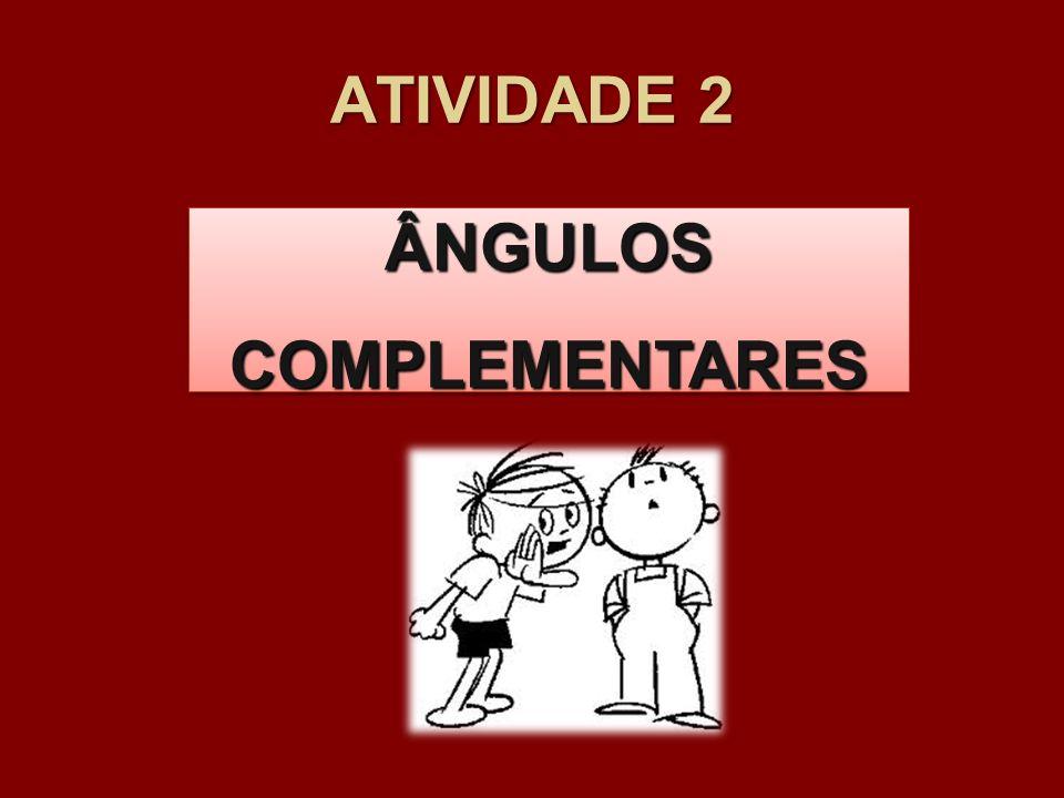 ATIVIDADE 2 ÂNGULOS COMPLEMENTARES