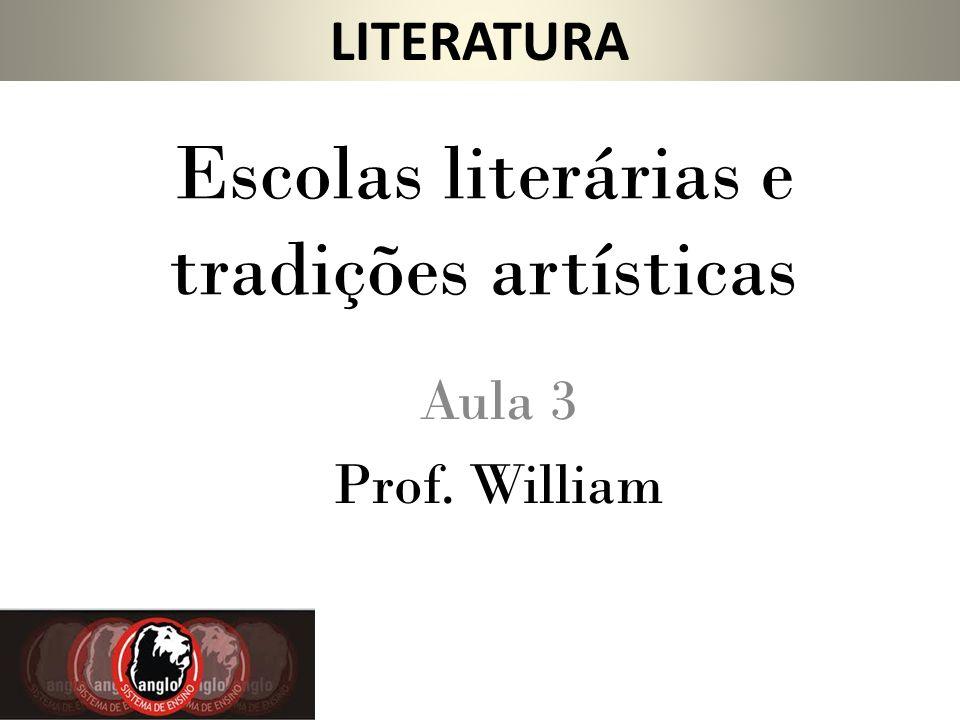 Escolas literárias e tradições artísticas Aula 3 Prof. William LITERATURA