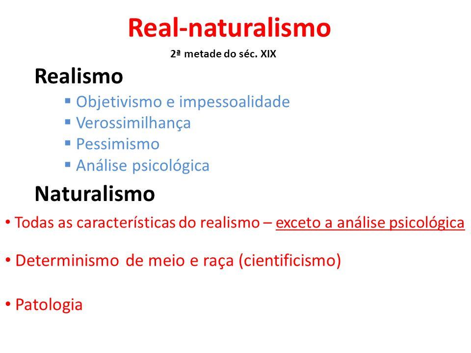 Real-naturalismo Objetivismo e impessoalidade Verossimilhança Pessimismo Análise psicológica 2ª metade do séc. XIX Realismo Naturalismo Todas as carac