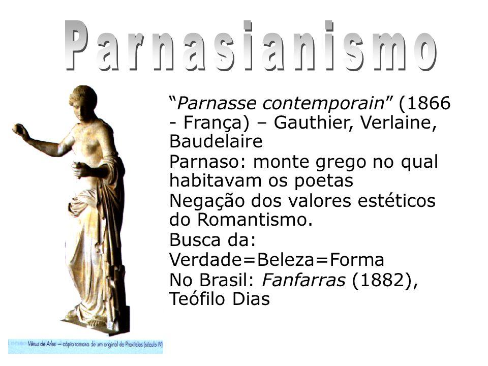 Parnasse contemporain (1866 - França) – Gauthier, Verlaine, Baudelaire Parnaso: monte grego no qual habitavam os poetas Negação dos valores estéticos