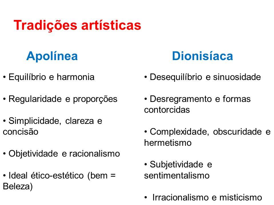 Tradições artísticas Apolínea Equilíbrio e harmonia Regularidade e proporções Simplicidade, clareza e concisão Objetividade e racionalismo Ideal ético