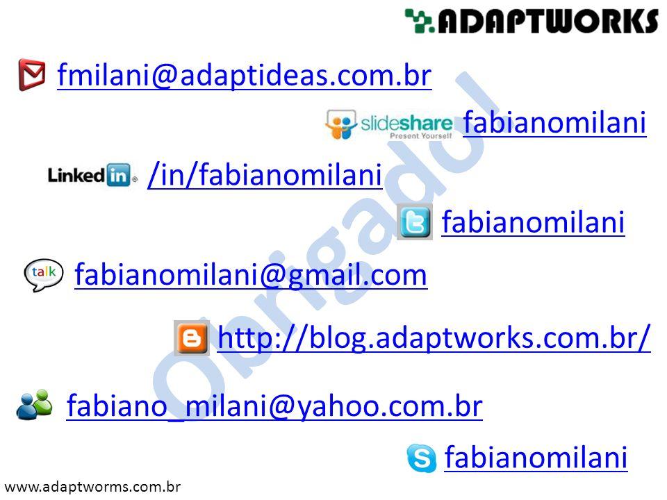www.adaptworms.com.br Obrigado! fmilani@adaptideas.com.br /in/fabianomilani fabianomilani http://blog.adaptworks.com.br/ fabianomilani fabianomilani@g