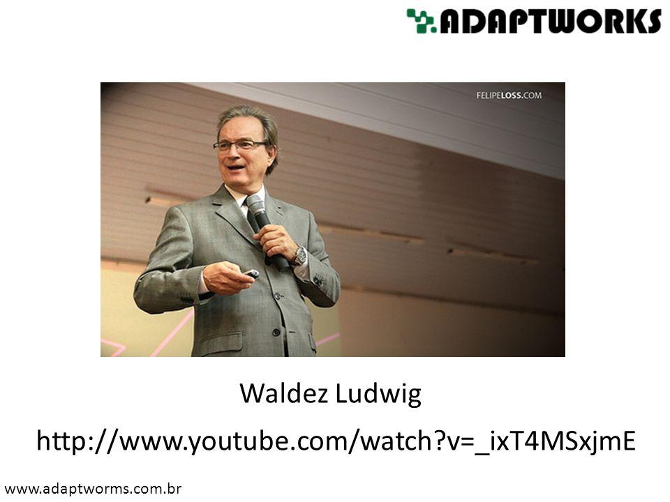 www.adaptworms.com.br Waldez Ludwig http://www.youtube.com/watch?v=_ixT4MSxjmE