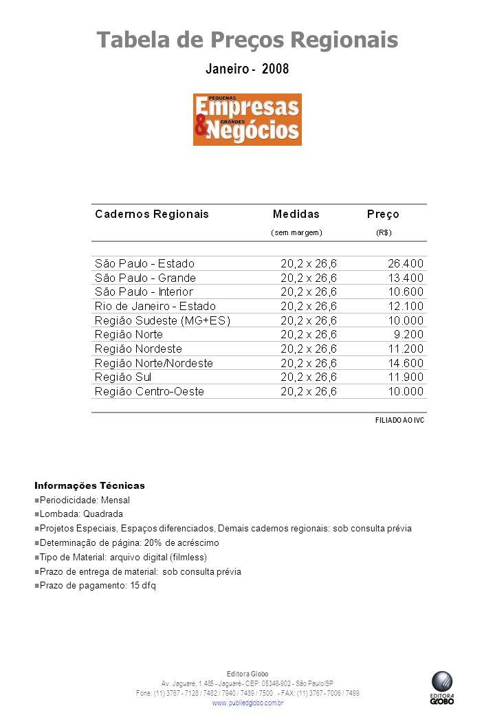 Tabela de Preços Regionais Janeiro - 2008 Editora Globo Av. Jaguaré, 1.485 - Jaguaré - CEP: 05346-902 - São Paulo/SP Fone: (11) 3767 - 7128 / 7482 / 7