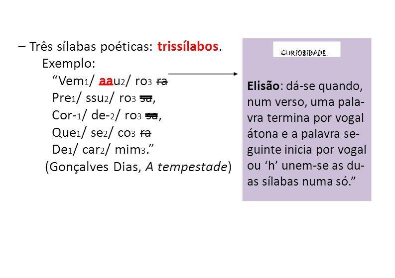 – Quatro sílabas poéticas: tetrassílabos.