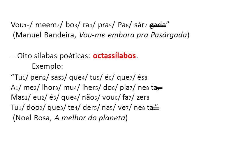 – Nove sílabas poéticas: eneassílabos.
