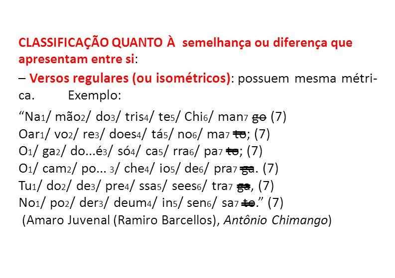 – Versos (ou polimétricos): alternância de versos de medi- das silábicas diferentes.