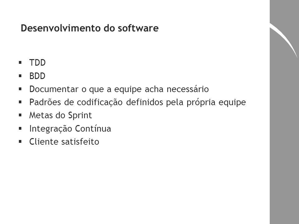 Desenvolvimento do software TDD BDD Documentar o que a equipe acha necessário Padrões de codificação definidos pela própria equipe Metas do Sprint Int