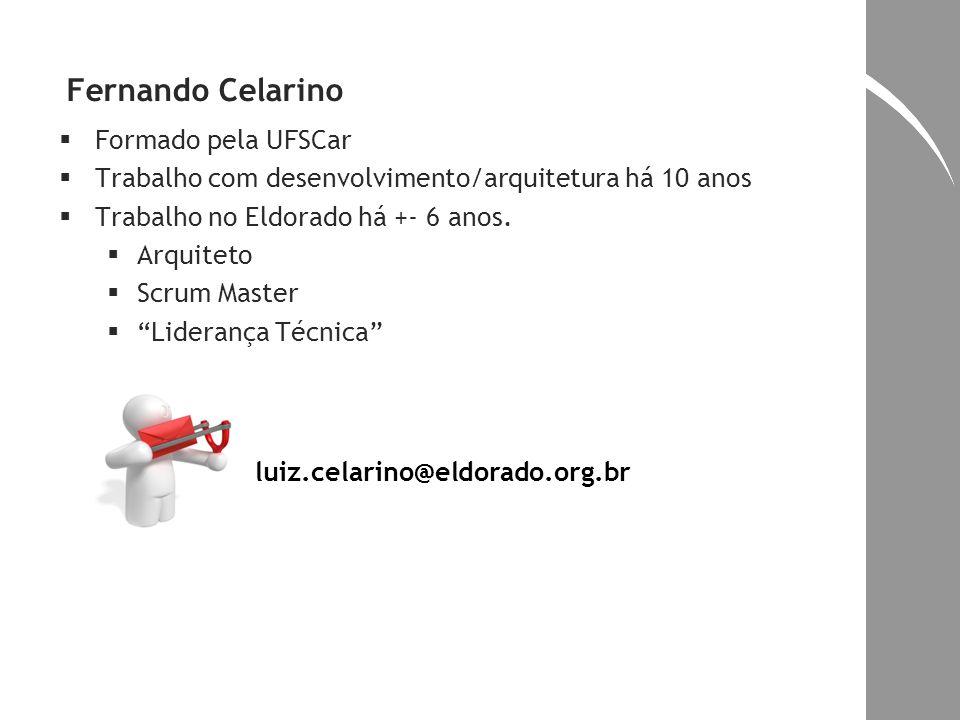 Fernando Celarino Formado pela UFSCar Trabalho com desenvolvimento/arquitetura há 10 anos Trabalho no Eldorado há +- 6 anos. Arquiteto Scrum Master Li