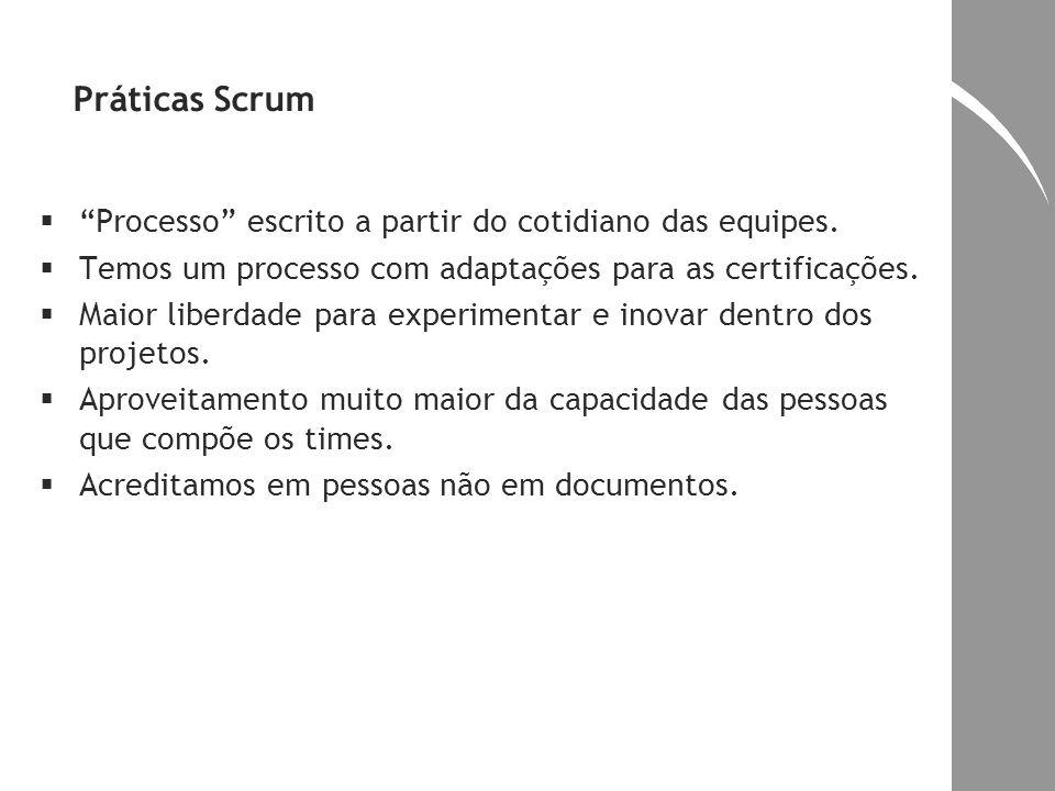 Práticas Scrum Processo escrito a partir do cotidiano das equipes. Temos um processo com adaptações para as certificações. Maior liberdade para experi