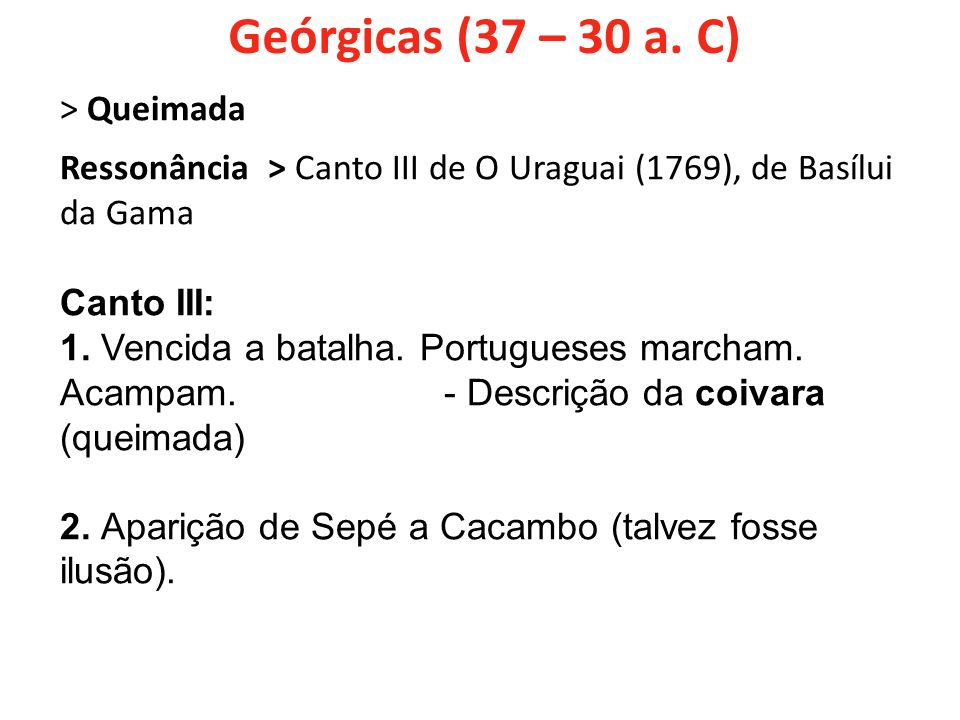 Geórgicas (37 – 30 a. C) > Queimada Ressonância > Canto III de O Uraguai (1769), de Basílui da Gama Canto III: 1. Vencida a batalha. Portugueses march