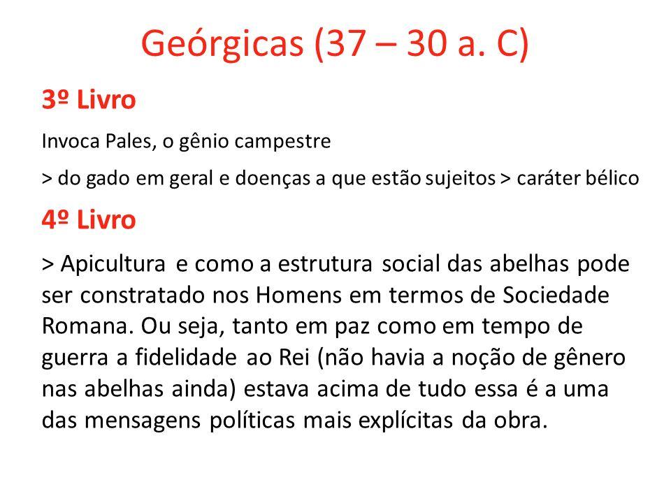 Geórgicas (37 – 30 a. C) 3º Livro Invoca Pales, o gênio campestre > do gado em geral e doenças a que estão sujeitos > caráter bélico 4º Livro > Apicul