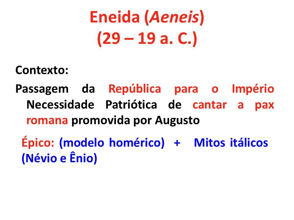 Contexto: Passagem da República para o Império Necessidade Patriótica de cantar a pax romana promovida por Augusto Eneida (Aeneis) (29 – 19 a. C.) Épi