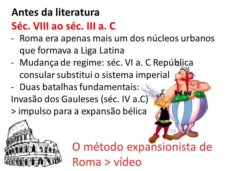 Antes da literatura Séc. VIII ao séc. III a. C -Roma era apenas mais um dos núcleos urbanos que formava a Liga Latina -Mudança de regime: séc. VI a. C