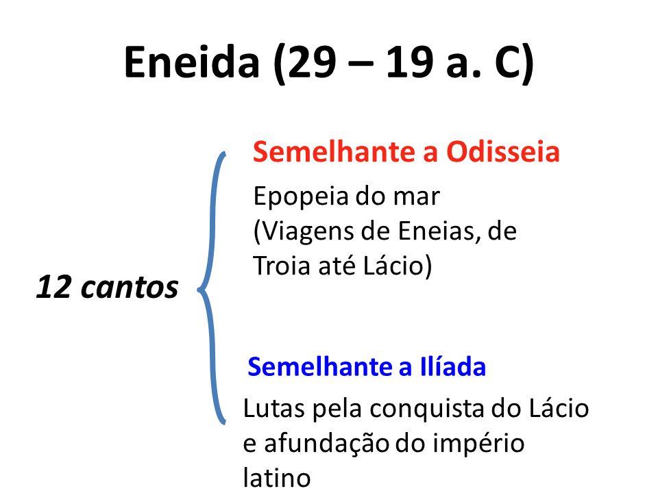 12 cantos Eneida (29 – 19 a. C) Semelhante a Odisseia Semelhante a Ilíada Epopeia do mar (Viagens de Eneias, de Troia até Lácio) Lutas pela conquista