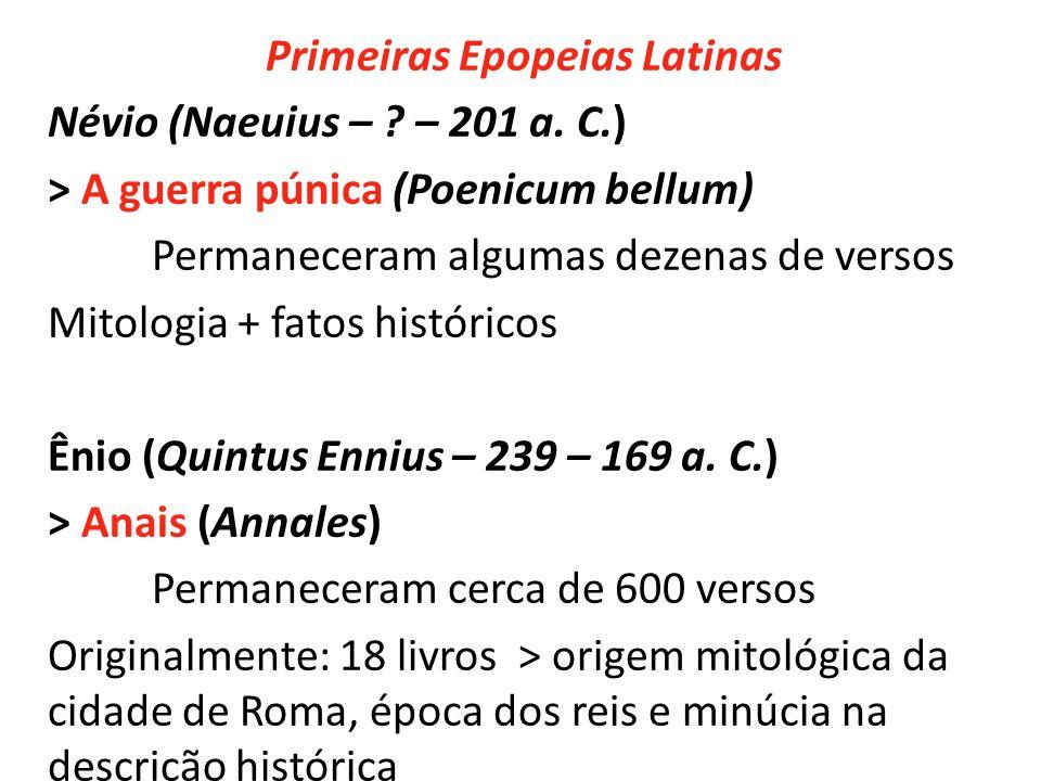 Primeiras Epopeias Latinas Névio (Naeuius – ? – 201 a. C.) > A guerra púnica (Poenicum bellum) Permaneceram algumas dezenas de versos Mitologia + fato