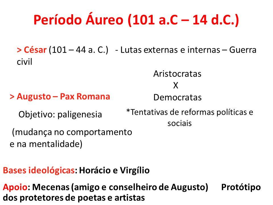 Período Áureo (101 a.C – 14 d.C.) > César (101 – 44 a. C.) - Lutas externas e internas – Guerra civil Aristocratas X Democratas *Tentativas de reforma