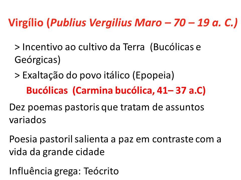Virgílio (Publius Vergilius Maro – 70 – 19 a. C.) > Incentivo ao cultivo da Terra (Bucólicas e Geórgicas) > Exaltação do povo itálico (Epopeia) Bucóli