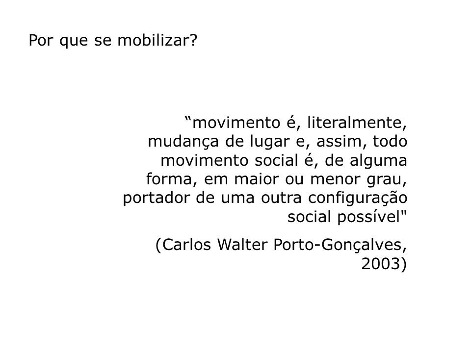 movimento é, literalmente, mudança de lugar e, assim, todo movimento social é, de alguma forma, em maior ou menor grau, portador de uma outra configur