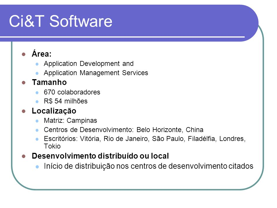 Ci&T Software Área: Application Development and Application Management Services Tamanho 670 colaboradores R$ 54 milhões Localização Matriz: Campinas C