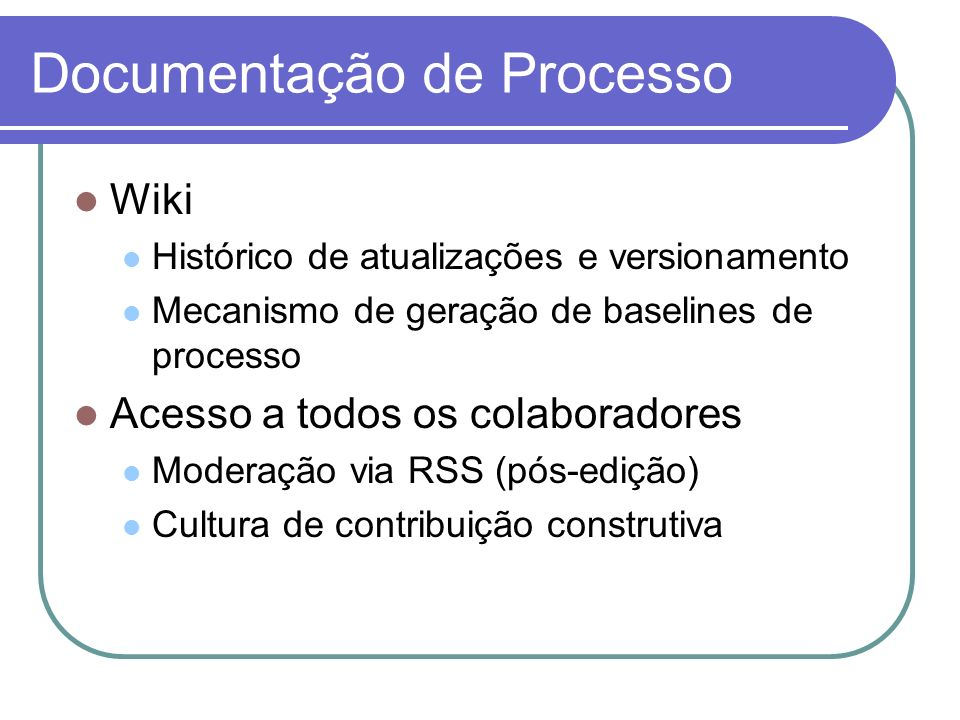 Documentação de Processo Wiki Histórico de atualizações e versionamento Mecanismo de geração de baselines de processo Acesso a todos os colaboradores