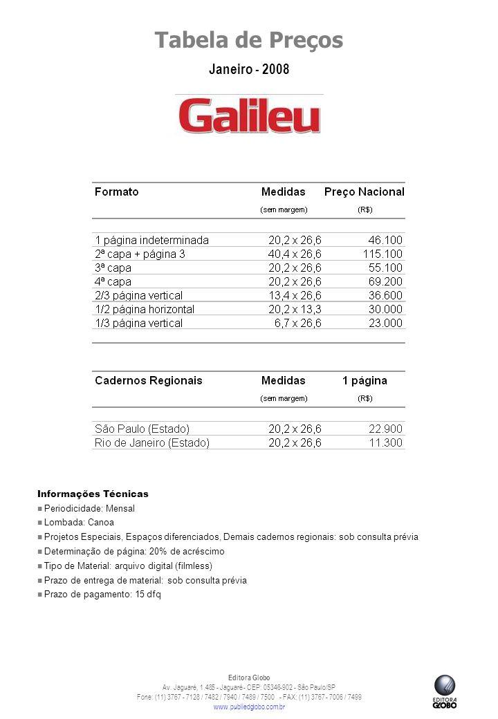 Tabela de Preços Janeiro - 2008 Editora Globo Av. Jaguaré, 1.485 - Jaguaré - CEP: 05346-902 - São Paulo/SP Fone: (11) 3767 - 7128 / 7482 / 7940 / 7489