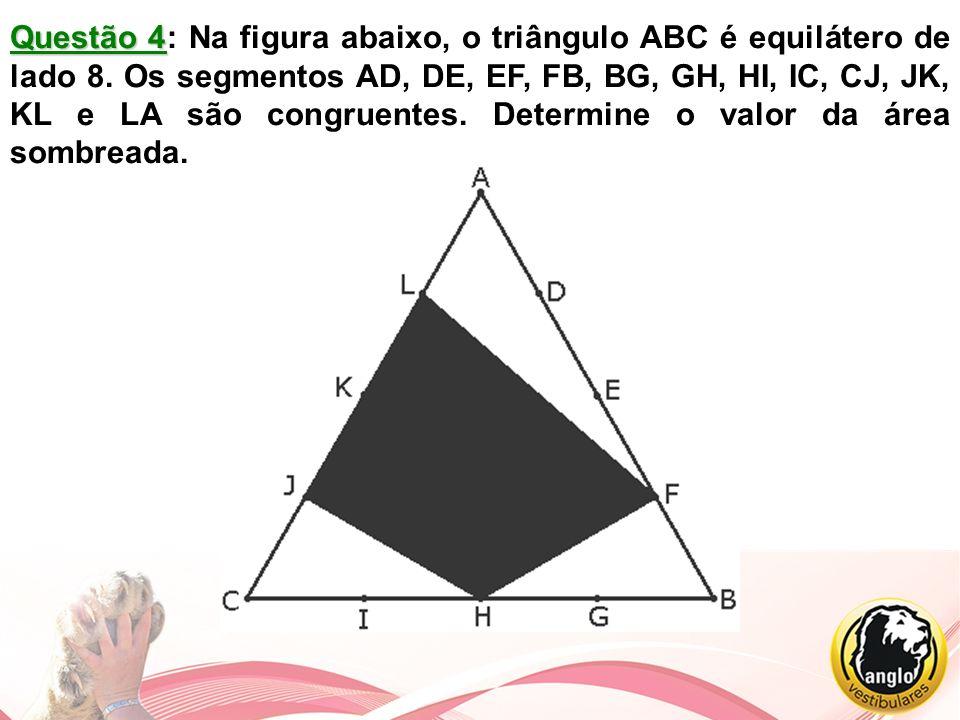 Questão 4 Questão 4: Na figura abaixo, o triângulo ABC é equilátero de lado 8. Os segmentos AD, DE, EF, FB, BG, GH, HI, IC, CJ, JK, KL e LA são congru