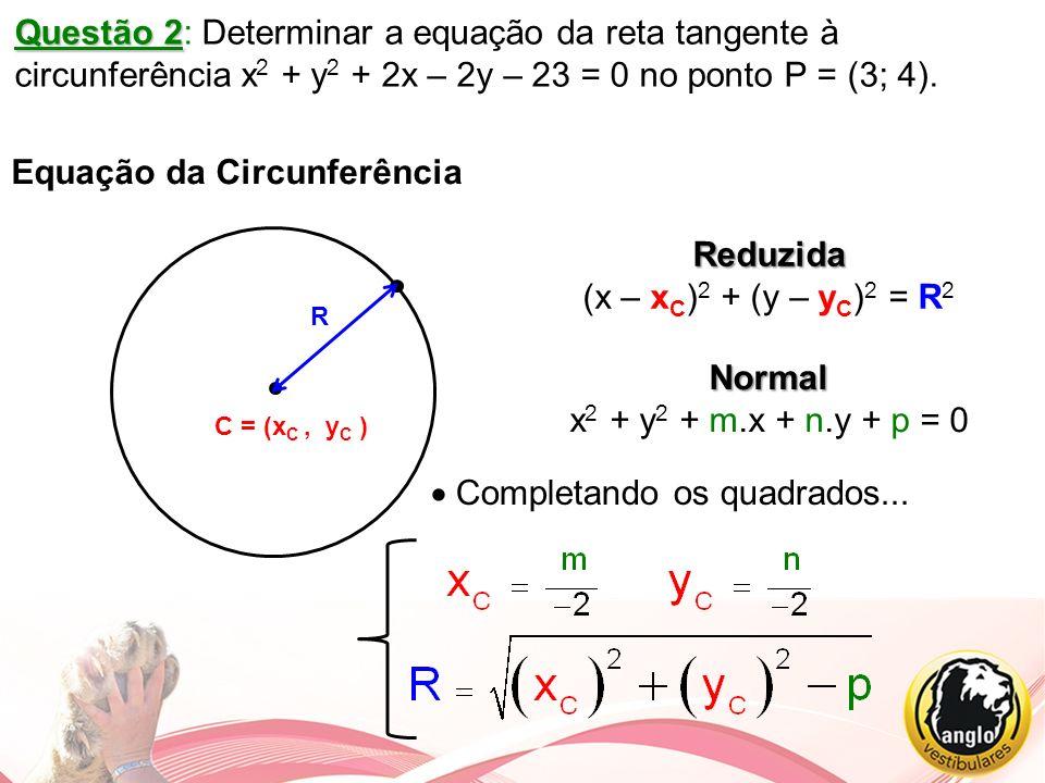 Questão 2 Questão 2: Determinar a equação da reta tangente à circunferência x 2 + y 2 + 2x – 2y – 23 = 0 no ponto P = (3; 4). Equação da Circunferênci