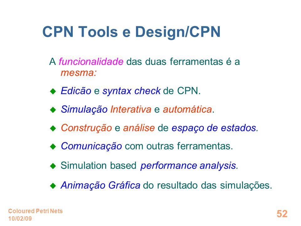 10/02/09 Coloured Petri Nets 52 A funcionalidade das duas ferramentas é a mesma: Edicão e syntax check de CPN. Simulação Interativa e automática. Cons